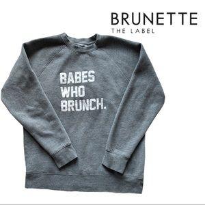 """""""Babes who Brunch."""" crewneck sweatshirt by brunette the label size M/L"""